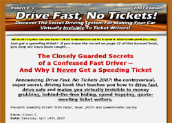 Drive Fast, No Tickets 2007:The Secret Driving System for Making Your Car Virtually Invisible to Ti