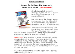 How to Profit From The Internet in 24 Hours or LESS...� Guaranteed
